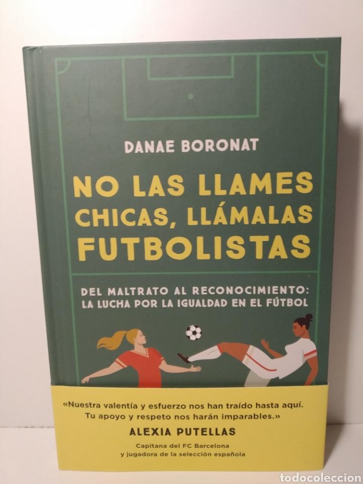 NO LAS LLAMES CHICAS, LLÁMALAS FUTBOLISTAS MALTRATO A RECONOCIMIENTO FÚTBOL FEMENENINO DÁNAE BORONAT (Libros Nuevos - Ocio - Deportes y Juegos)