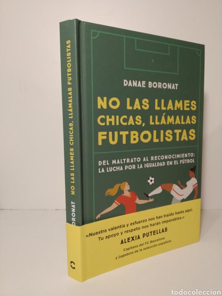 Libros: No las llames chicas, llámalas futbolistas maltrato a reconocimiento fútbol femenenino Dánae Boronat - Foto 2 - 264479884