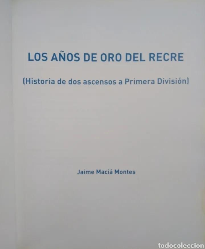 Libros: Los años de oro del recre ( historia de dos ascensos a primera división ) R.C.R.Huelva - Foto 3 - 270185113