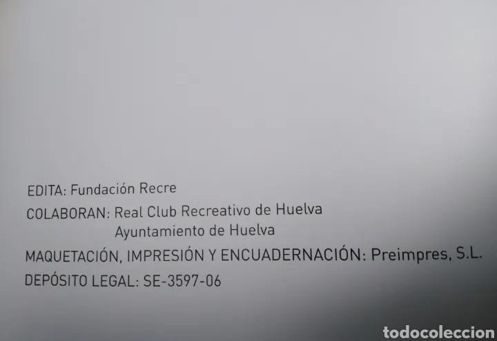 Libros: Los años de oro del recre ( historia de dos ascensos a primera división ) R.C.R.Huelva - Foto 4 - 270185113