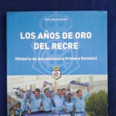 Libros: LOS AÑOS DE ORO DEL RECRE ( HISTORIA DE DOS ASCENSOS A PRIMERA DIVISIÓN ) R.C.R.HUELVA. Lote 270185113