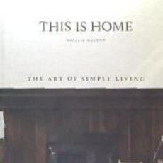 Libros: THIS IS HOME: THE ART OF SIMPLE LIVING. Lote 276245478