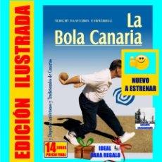 Libros: LA BOLA CANARIA JUEGOS Y DEPORTES AUTÓCTONOS Y TRADICIONALES DE CANARIAS - SERGIO SAAVEDRA UMPIÉRREZ. Lote 278433088