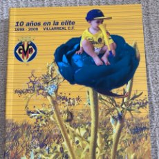 Libros: 10 AÑOS EN LA ÉLITE 1998.2008 VILLARREAL CF. Lote 286335383