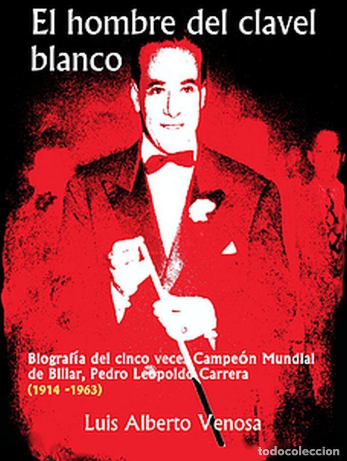 EL HOMBRE DEL CLAVEL BLANCO (BIOGRAFÍA PEDRO L. CARRERA).- BILLAR (LUIS VENOSA) ARGENTINA (Libros Nuevos - Ocio - Deportes y Juegos)