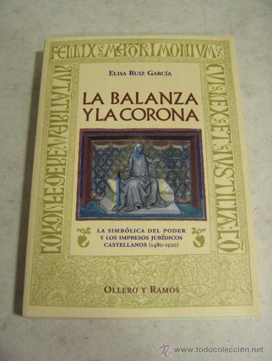 LA BALANZA Y LA CORONA. LA SIMBÓLICA DEL PODER Y LOS IMPRESOS JURÍDICOS CASTELLANOS (1480-1520). (Libros Nuevos - Ciencias, Manuales y Oficios - Derecho y Economía)