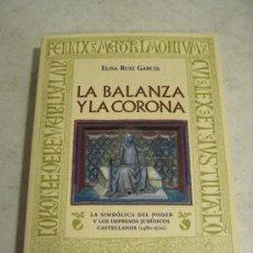 Libros: LA BALANZA Y LA CORONA. LA SIMBÓLICA DEL PODER Y LOS IMPRESOS JURÍDICOS CASTELLANOS (1480-1520).. Lote 38036384