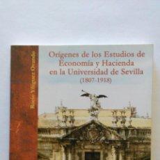 Libros: ORÍGENES DE LOS ESTUDIOS DE ECONOMÍA Y HACIENDA EN LA UNIVERSIDAD DE SEVILLA (1807-1918) (NUEVO) '03. Lote 47953251