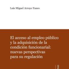 Libros: EL ACCESO AL EMPLEO PÚBLICO Y LA ADQUISICIÓN DE LA CONDICIÓN FUNCIONARIAL: NUEVAS PERSPECTIVAS PARA . Lote 56265296