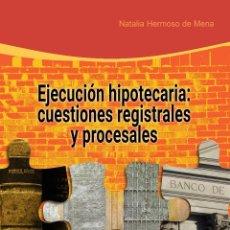 Libros: EJECUCIÓN HIPOTECARIA: CUESTIONES REGISTRALES Y PROCESALES - NATALIA HERMOSO DE MENA. Lote 56265388