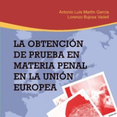 Libros: LA OBTENCIÓN DE PRUEBA EN MATERIA PENAL EN LA UNIÓN EUROPEA - ANTONIO LUIS MARTÍN GARCÍA/LORENZO BUJ. Lote 56265922