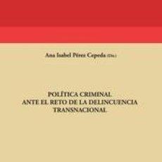 Libros: POLÍTICA CRIMINAL ANTE EL RETO DE LA DELINCUENCIA TRANSNACIONAL - ANA ISABEL PÉREZ CEPEDA/JULIO BAL. Lote 56304155