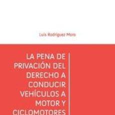 Libros: LA PENA DE PRIVACIÓN DEL DERECHO A CONDUCIR VEHÍCULOS A MOTOR Y CICLOMOTORES - LUIS RODRÍGUEZ MORO. Lote 56318644