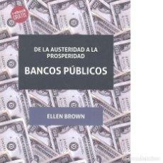 Libros: DE LA AUSTERIDAD A LA PROSPERIDAD. BANCOS PÚBLICOS - ELLEN BROWN. Lote 86964124