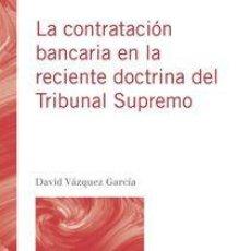 Libros: LA CONTRATACIÓN BANCARIA EN LA RECIENTE DOCTRINA DEL TRIBUNAL SUPREMO - DAVID VÁZQUEZ GARCÍA. Lote 90341724