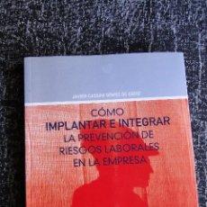 Libri: CÓMO IMPLANTAR E INTEGRAR LA PREVENCIÓN DE RIESGOS LABORALES EN LA EMPRESA. EDITORIAL LEX NOVA. 2004. Lote 97134239
