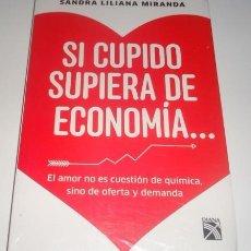 Libros: SI CUPIDO SUPIERA DE ECONOMÍA... POR SANDRA LILIANA MIRANDA. Lote 105727983