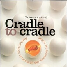 Libros: CRADLE TO CRADLE. REDISE|ANDO LA FORMA EN QUE HACEMOS LAS COSAS DE LA CUNA A LA CUNA. Lote 118338935