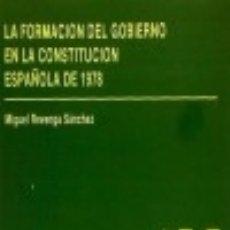Libros: LA FORMACIÓN DEL GOBIERNO EN LA CONSTITUCIÓN ESPAÑOLA DE 1978. Lote 125931439