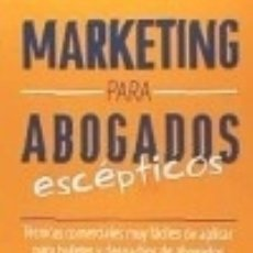 Libros: MARKETING PARA ABOGADOS ESCÉPTICOS: TÉCNICAS COMERCIALES MUY FÁCILES DE APLICAR PARA BUFETES Y. Lote 125934359