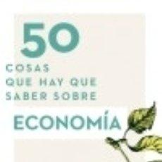 Libros: 50 COSAS QUE HAY QUE SABER SOBRE ECONOMÍA. Lote 70850067