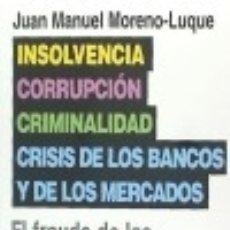 Libros: INSOLVENCIA, CORRUPCIÓN, CRIMINALIDAD Y CRISIS DE LOS BANCOS Y DE LOS MERCADOS: EL FRAUDE DE LAS. Lote 128220978
