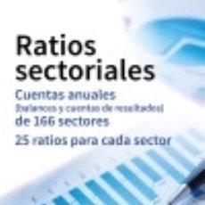 Libros: RATIOS SECTORIALES: CUENTAS ANUALES (BALANCES Y CUENTAS DE RESULTADOS) DE 166 SECTORES. 25 RATIOS. Lote 128228426