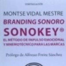 Libros: BRANDING SONORO SONOKEY: EL MÉTODO DE IMPULSO EMOCIONAL Y MNEMOTÉCNICO PARA LAS MARCAS. Lote 128625119