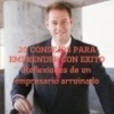 Libros: 20 CONSEJOS PARA EMPRENDER CON EXITO. REFLEXIONES DE UN EMPRESARIO ARRUINADO.. Lote 128631916