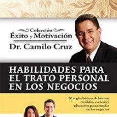 Libros: HABILIDADES PARA EL TRATO PERSONAL EN LOS NEGOCIOS POR EL DR. CAMILO CRUZ. Lote 128704371