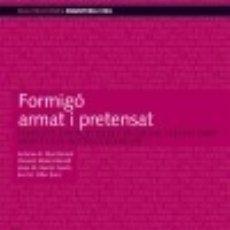 Libros: FORMIGÓ ARMAT I PRETENSAT. EXERCICIS CURTS DE BASES DE CÀLCUL I ESTATS LÍMIT. ADAPTAT A LA. Lote 129591775
