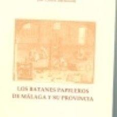 Libros: LOS BATANES PAPELEROS DE MÁLAGA Y SU PROVINCIA. Lote 131130805