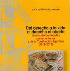 Libros: DEL DERECHO A LA VIDA AL DERECHO AL ABORTO (L. MÉNDEZ MONASTERIO) F.U.E. 2018. Lote 140426654