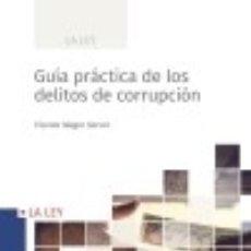 Libros: GUÍA PRÁCTICA DE LOS DELITOS DE CORRUPCIÓN. Lote 140792133