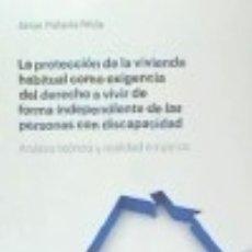 Libros: LA PROTECCIÓN DE LA VIVIENDA HABITUAL COMO EXIGENCIA DEL DERECHO A VIVIR DE FORMA INDEPENDIENTE DE. Lote 142841005