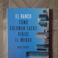 Libros: EL BANCO - CÓMO GOLDMAN SACHS DIRIGE EL MUNDO. Lote 142852690
