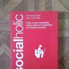 Libros: FERNANDO POLO JUAN LUIS POLO - SOCIALHOLIC - TODO LO QUE NECESITAS SABER SOBRE EL MARKETING. Lote 145472834