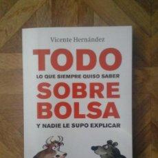 Libros: VICENTE HERNÁNDEZ - TODO LO QUE SIEMPRE QUISO SABER SOBRE BOLSA. Lote 156049330