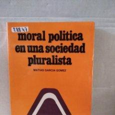 Libros: 28847 - MORAL POLITICA EN UNA SOCIEDAD PLURALISTA - POR MATIAS GARCIA GOMEZ - AÑO 1983. Lote 185947971
