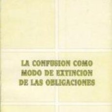 Libros: LA CONFUSIÓN COMO MODO DE EXTINCIÓN DE LAS OBLIGACIONES. Lote 189618282