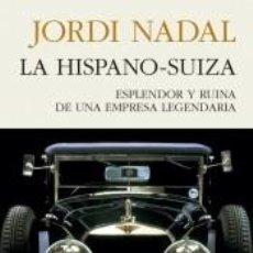 Livros: LA HISPANO-SUIZA. ESPLENDOR Y RUINA DE UNA EMPRESA LEGENDARIA. Lote 191166587