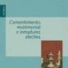 Libros: CONSENTIMIENTO MATRIMONIAL E INMADUREZ AFECTIVA. Lote 191705398
