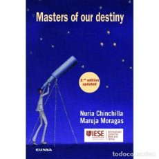 Libros: MASTERS OF OUR DESTINY (CHINCHILLA / MORAGAS) EUNSA - IESE 2013. Lote 192800532