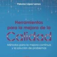 Libros: HERRAMIENTAS PARA LA MEJORA DE LA CALIDAD: MÉTODOS PARA LA MEJORA CONTINUA Y LA SOLUCIÓN DE. Lote 193993678