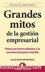 GRANDES MITOS DE LA GESTION EMPRESARIAL (Libros Nuevos - Ciencias, Manuales y Oficios - Derecho y Economía)