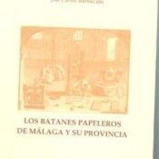 Libros: LOS BATANES PAPELEROS DE MÁLAGA Y SU PROVINCIA. Lote 194991103
