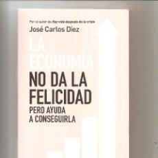 Libros: LA ECONOMIA NO DA LA FELICIDAD. PERO AYUDA A CONSEGUIRLA.. Lote 201539352
