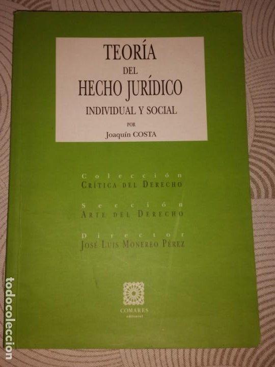 TEORÍA DEL HECHO JURÍDICO INDIVIDUAL Y SOCIAL. COSTA, JOAQUÍN (1846-1911) - EDITORIAL COMARES: 2000 (Libros Nuevos - Ciencias, Manuales y Oficios - Derecho y Economía)