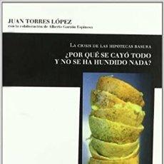 Libros: JUAN TORRES - LA CRISIS DE LAS HIPOTECAS BASURA. Lote 206967338