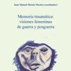 Libros: MEMORIA TRAUMÁTICA: VISIONES FEMENINAS DE GUERRA Y POSGUERRA. Lote 207189733